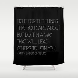 Fight for the things that you care about - RBG Shower Curtain