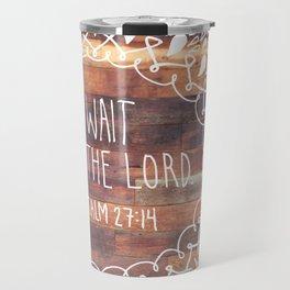 Wait  |  Psalm 27:14 Travel Mug