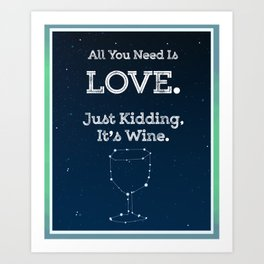 All You Need Is Wine Art Print