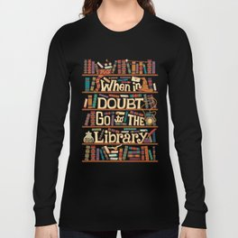 When in Dubt go to the library Long Sleeve T-shirt