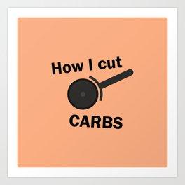 How I cut carbs – Funny Pizza Humor Art Print
