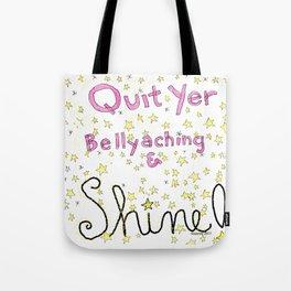 Quit Yer Bellyaching & Shine! Tote Bag