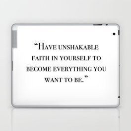 Have unshakable faith in yourself quote Laptop & iPad Skin