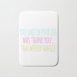 If The Only Prayer You Said In Your Life Was Thank You That Would Be Suffice Bath Mat