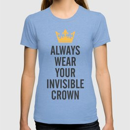 Always wear your invisible crown, motivational quote for strong women, free, wanderlust, inspiration T-shirt
