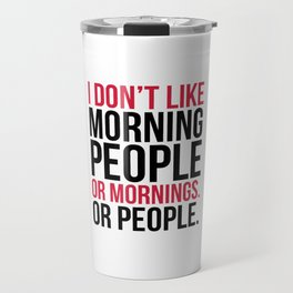 Morning People Funny Quote Travel Mug