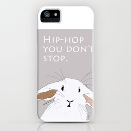 Hip. Hop. You Don't Stop. Bunny. iPhone Case