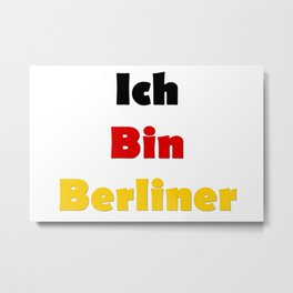 Ich Bin Berliner I am Berlin - German Quote Metal Print