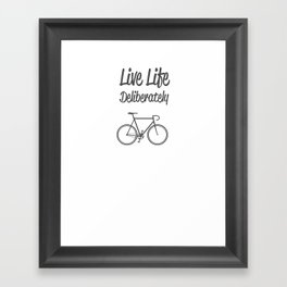 Live Life Deliberately Framed Art Print