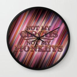 Not My Circus, Not my Monkeys Wall Clock