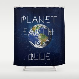 Planet Earth is BLUE Shower Curtain