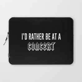 I'd Rather Be At A Concert Laptop Sleeve