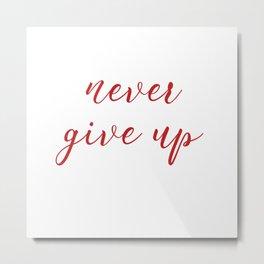 Never Give Up Metal Print