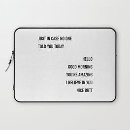 Just In Case No One Told You Today Hello Good Morning You're Amazing I Believe In You Nice Butt Laptop Sleeve