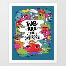 we are the weirdos Art Print