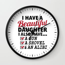I HAVE A BEAUTIFUL DAUGHTER, I ALSO HAVE A GUN, A SHOVEL AND AN ALIBI Dad Father's Day Gifts Wall Clock