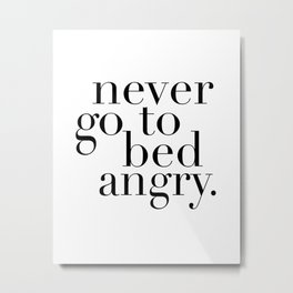 PRINTABLE Art, Never Go To Bed Angry,Bedroom Decor,Inspirational Quote,Home Decor Wall Art Metal Print