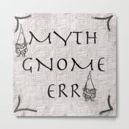 Myth Gnome Err Metal Print