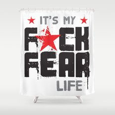 F★CK FEAR (it's YOUR life) Shower Curtain