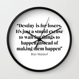 Destiny is for losers, it's just a stupid excuse to wait for things to happen Wall Clock