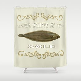 Always believe in your sole  Shower Curtain