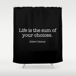 Life is the sum of your choices. Shower Curtain