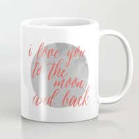 i love you to the moon and back Mugs featuring i love you to the moon and back by Grace