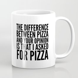 Difference Between Pizza and Your Opinion Coffee Mug