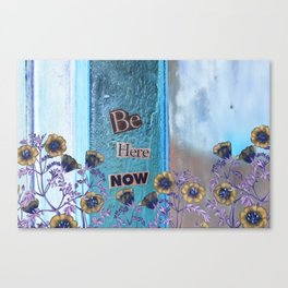Be Here Now Inspirational Quote with Flowers Canvas Print
