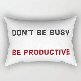 Don't be busy be productive Rectangular Pillow