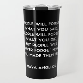 Maya Angelou Inspirational Quote - People will never forget how you made them feel (Black) Travel Mug