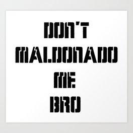 Don't Maldonado me, Bro. Art Print
