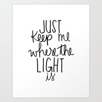 Keep me where the light is Art Print