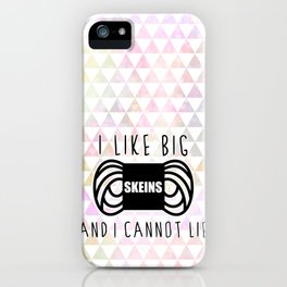 i like big skeins and i cannot lie funny yarn knit crochet iPhone Case