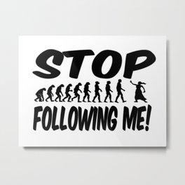 Stop Following Me! Metal Print