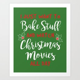 I Just Want to Bake Stuff and Watch Christmas Movies All Day Art Print