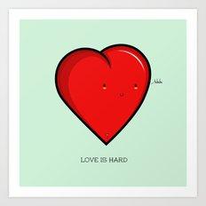 Love is hard... literally Art Print
