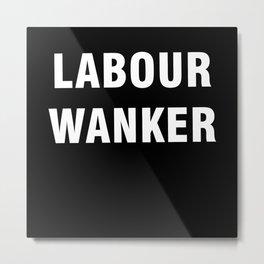 Labour Wanker Metal Print