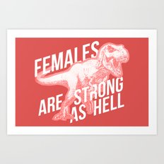 Females Are Strong as Hell DINOSAUR Art Print