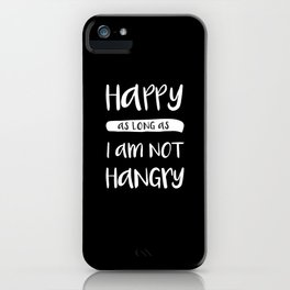 Happy As Long As I'm Not Hangry iPhone Case
