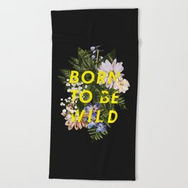 Born To Be Wild I Beach Towel