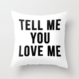 Tell me you love me Throw Pillow