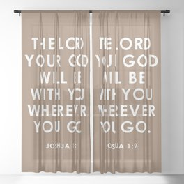 The Lord Your God Will Be With You Wherever You Go. Joshua 1:9 Sheer Curtain