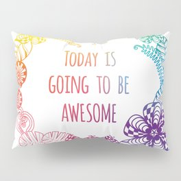 Today is going to be awesome Pillow Sham