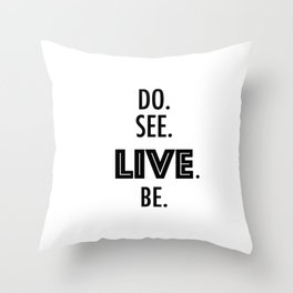 Do See Live Be - Text Only Throw Pillow