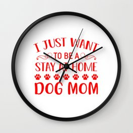 I Just Want To Be A Stay At Home Dog Mom re Wall Clock