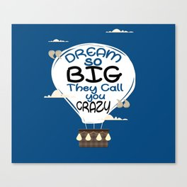 Dream so big they call you crazy Life Typography Inspirational Quote Canvas Print