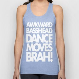 Awkward Basshead Dance Moves Brah! Unisex Tank Top