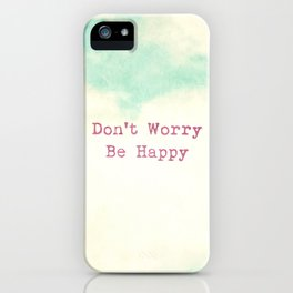 Don't Worry, Be Happy iPhone Case