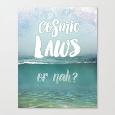 Cosmic Laws or nah?  Canvas Print